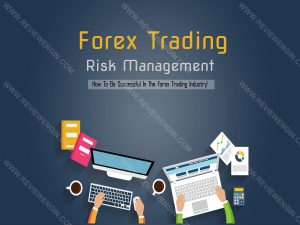 How To Be Successful In The Forex Trading Industry!