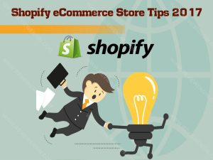 Shopify Ecommerce Store Tips 2017