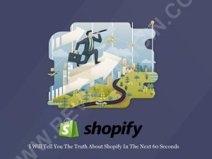 I Will Tell You The Truth About Shopify In The Next 60 Seconds