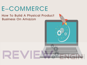 How To Build A Physical Product Business On Amazon