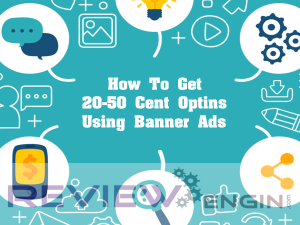 How To Get 20-50 Cent Optins Using Banner Ads