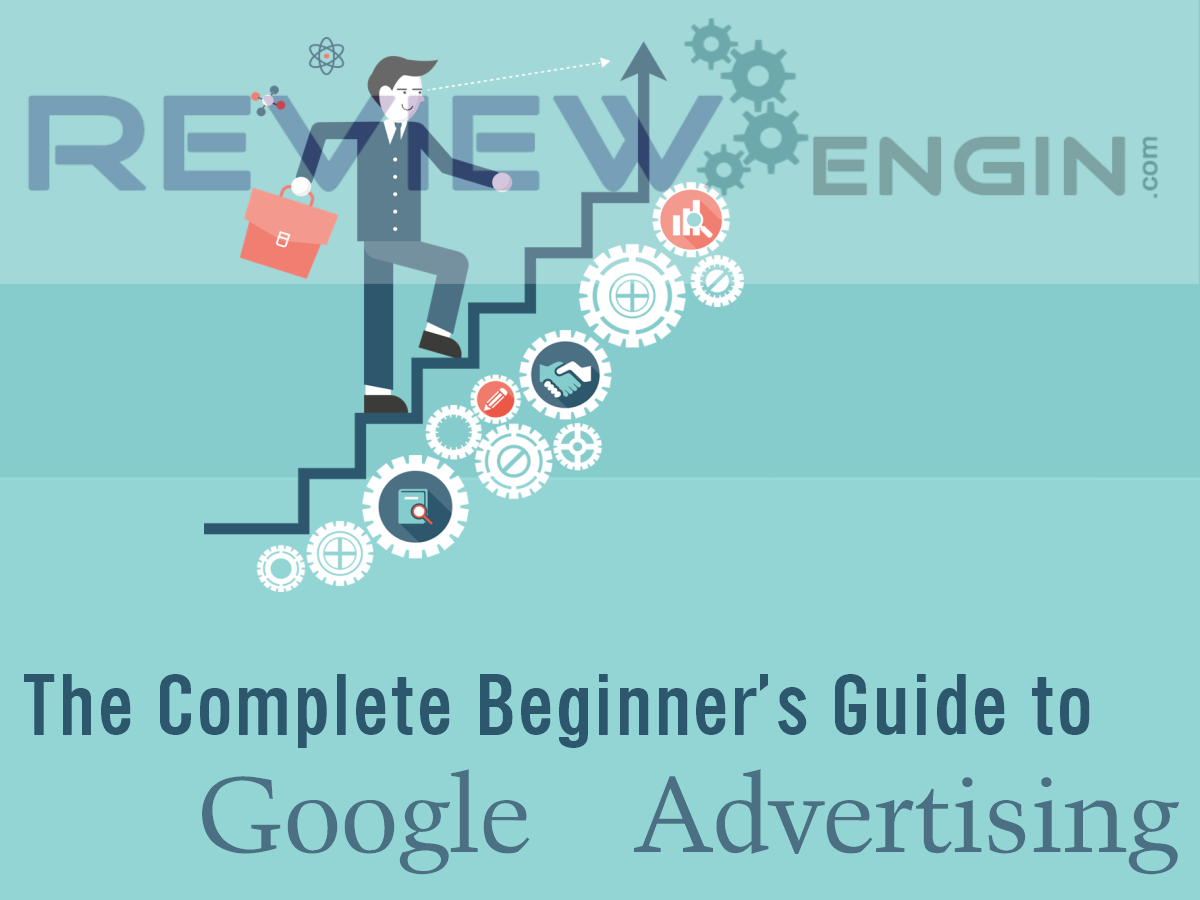 The Complete Beginner\'s Guide to Google Advertising | | REVIEWENGIN