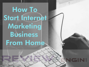 How To Start Internet Marketing Business From Home