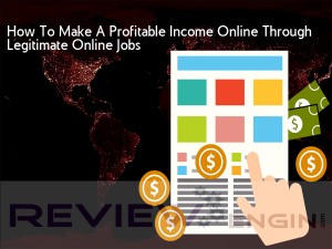 How To Make A Profitable Income Online Through Legitimate Online Jobs