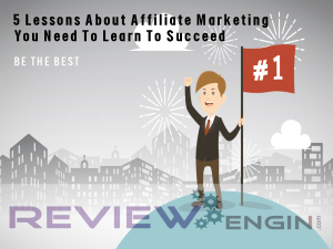 5 Lessons About Affiliate Marketing You Need To Learn To Succeed