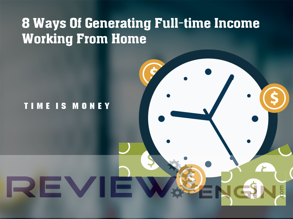 8 Ways Of Generating Full-time Income Working From Home