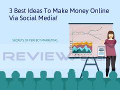 3 Best Ideas To Make Money Online Via Social Media!