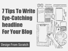 7 Tips To Write Eye-Catching headline For Your Blog
