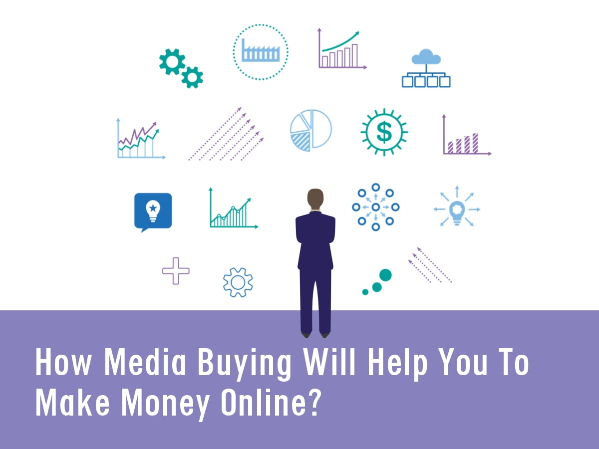 How Media Buying Will Help You To Make Money Online